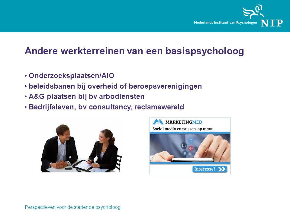 Andere werkterreinen van een basispsycholoog Onderzoeksplaatsen/AIO beleidsbanen bij overheid of beroepsverenigingen A&G plaatsen bij bv arbodiensten