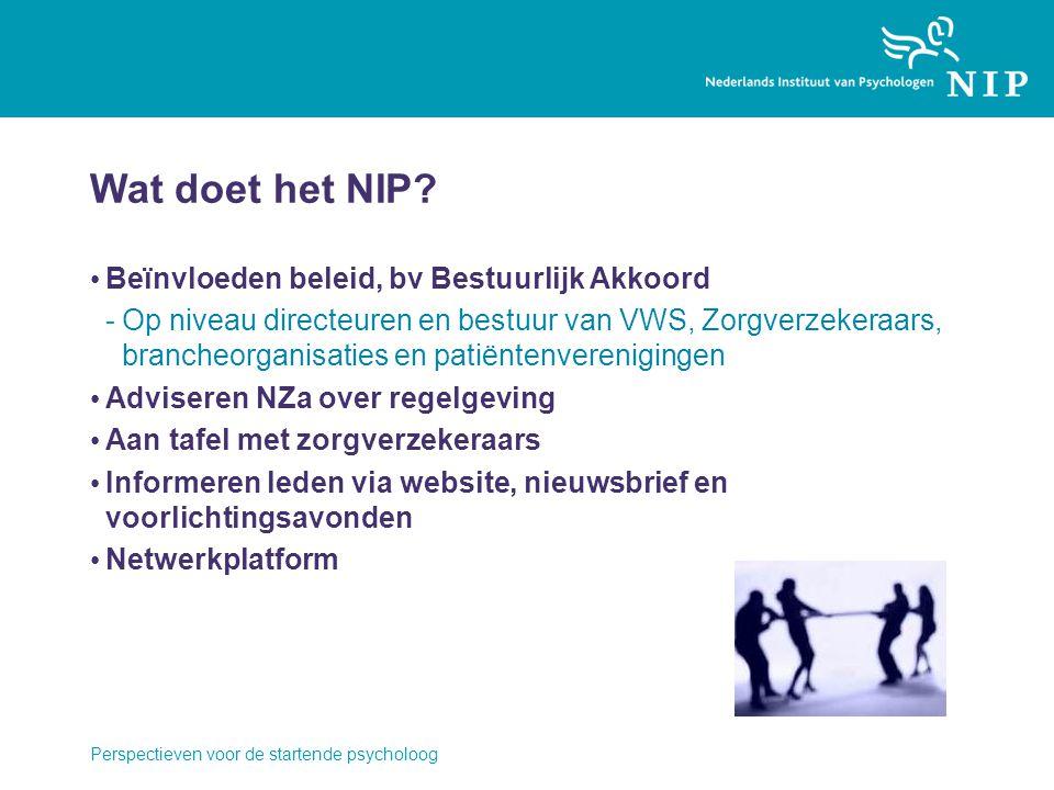 Wat doet het NIP? Beïnvloeden beleid, bv Bestuurlijk Akkoord -Op niveau directeuren en bestuur van VWS, Zorgverzekeraars, brancheorganisaties en patië