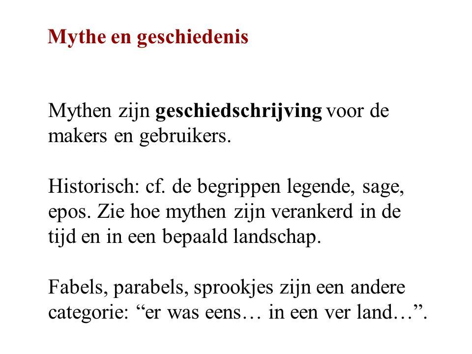 Mythen zijn geschiedschrijving voor de makers en gebruikers.