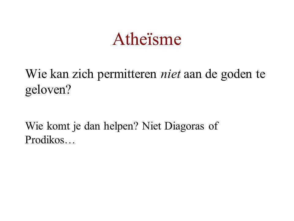 Atheïsme Wie kan zich permitteren niet aan de goden te geloven.