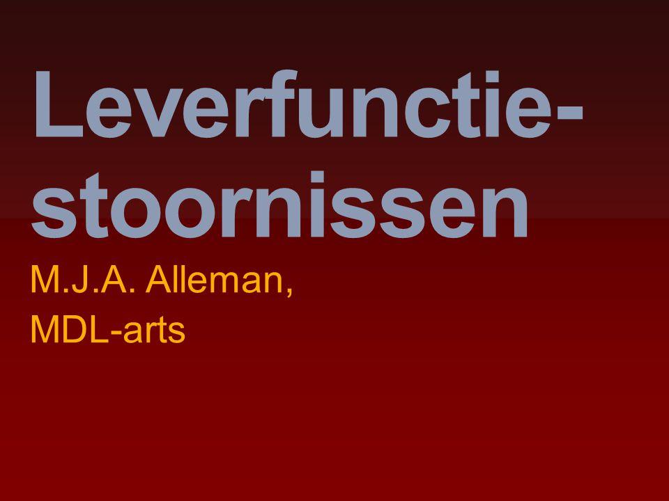 Leverfunctie- stoornissen M.J.A. Alleman, MDL-arts