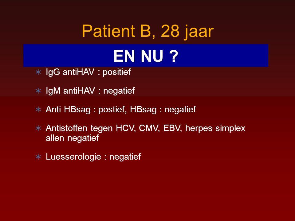 Patient B, 28 jaar  IgG antiHAV : positief  IgM antiHAV : negatief  Anti HBsag : postief, HBsag : negatief  Antistoffen tegen HCV, CMV, EBV, herpe