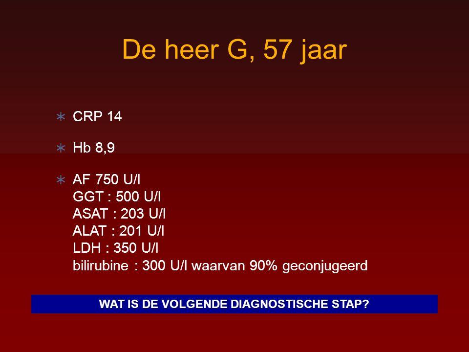 De heer G, 57 jaar  CRP 14  Hb 8,9  AF 750 U/l GGT : 500 U/l ASAT : 203 U/l ALAT : 201 U/l LDH : 350 U/l bilirubine : 300 U/l waarvan 90% geconjuge