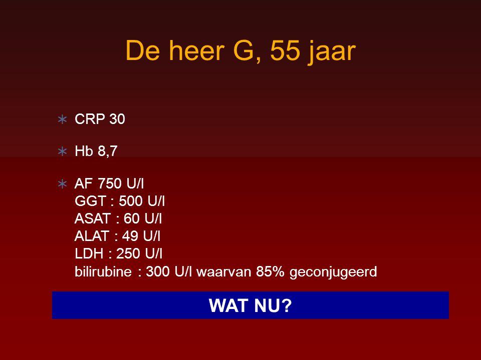 De heer G, 55 jaar  CRP 30  Hb 8,7  AF 750 U/l GGT : 500 U/l ASAT : 60 U/l ALAT : 49 U/l LDH : 250 U/l bilirubine : 300 U/l waarvan 85% geconjugeer