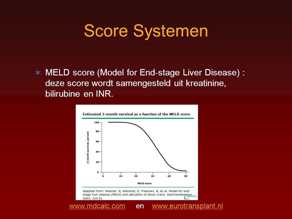 Score Systemen  MELD score (Model for End-stage Liver Disease) : deze score wordt samengesteld uit kreatinine, bilirubine en INR. www.mdcalc.comwww.m