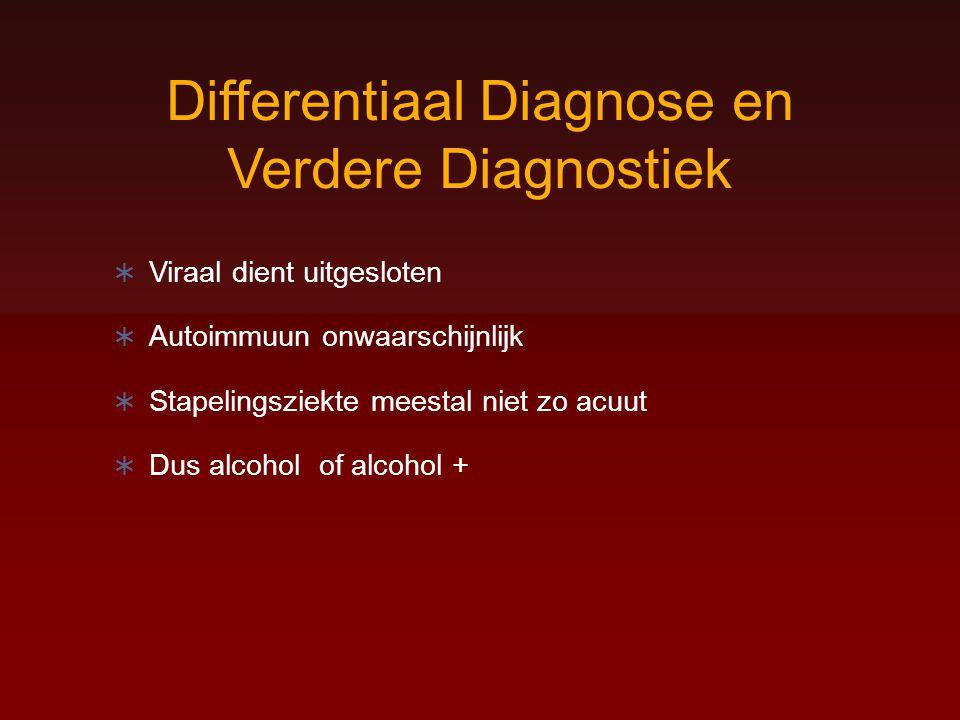 Differentiaal Diagnose en Verdere Diagnostiek  Viraal dient uitgesloten  Autoimmuun onwaarschijnlijk  Stapelingsziekte meestal niet zo acuut  Dus