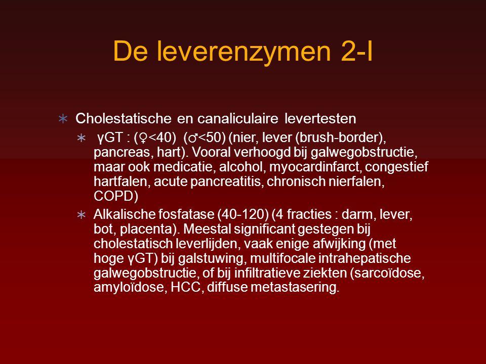 Leverenzymen 2-II  Alkalische fosfatase :  Matige verhoging (< 3x N) : kan in principe bij alle leverziekten voorkomen  Sterke verhoging > 3-4 N  Obstructieicterus door maligniteit  Choledochussteen  PSC  Galwegstrictuur  PBC  Afstoting levertransplantaat  Geneesmiddelen etc  Sommige infecties bij HIV(CMV, microsporidiose TBC in de lever)  Infiltratieve leverziekten (sarcoïdose, tuberculose, metastasen)