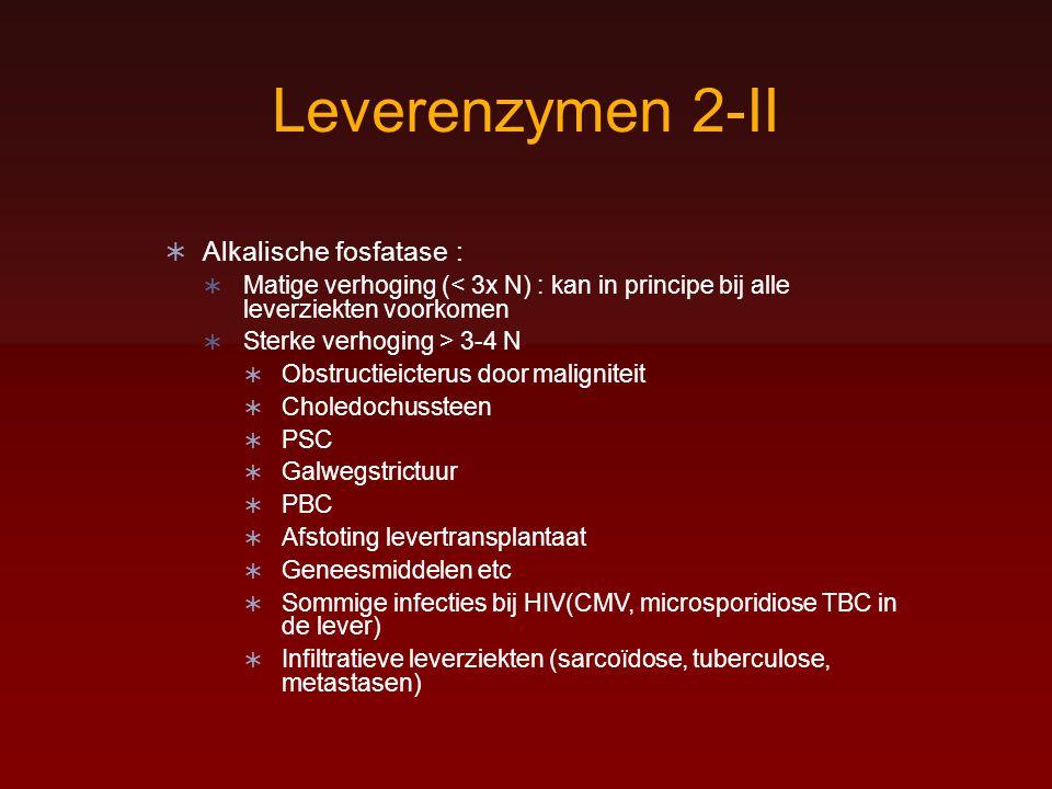 Leverenzymen 2-II  Alkalische fosfatase :  Matige verhoging (< 3x N) : kan in principe bij alle leverziekten voorkomen  Sterke verhoging > 3-4 N 