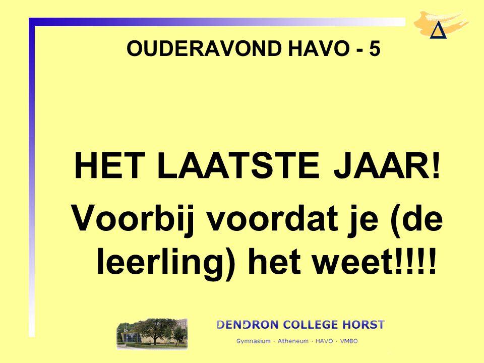 OUDERAVOND HAVO - 5 HET LAATSTE JAAR! Voorbij voordat je (de leerling) het weet!!!!