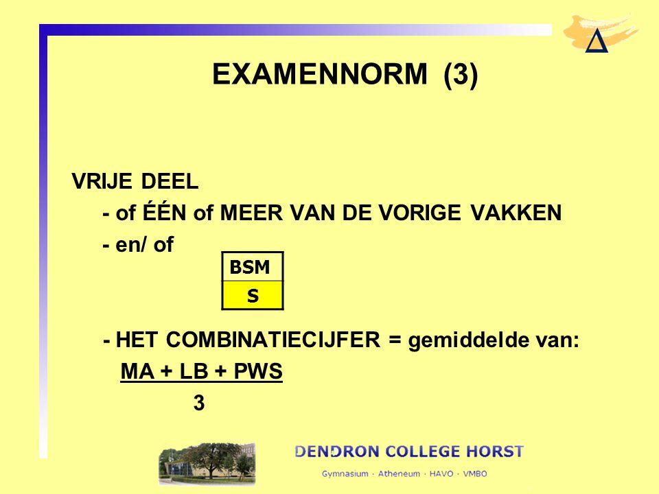 VRIJE DEEL - of ÉÉN of MEER VAN DE VORIGE VAKKEN - en/ of - HET COMBINATIECIJFER = gemiddelde van: MA + LB + PWS 3 EXAMENNORM (3) BSM S