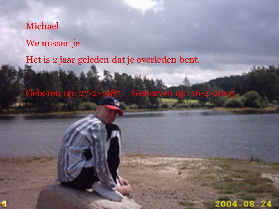 Michael We missen je Het is 2 jaar geleden dat je overleden bent.