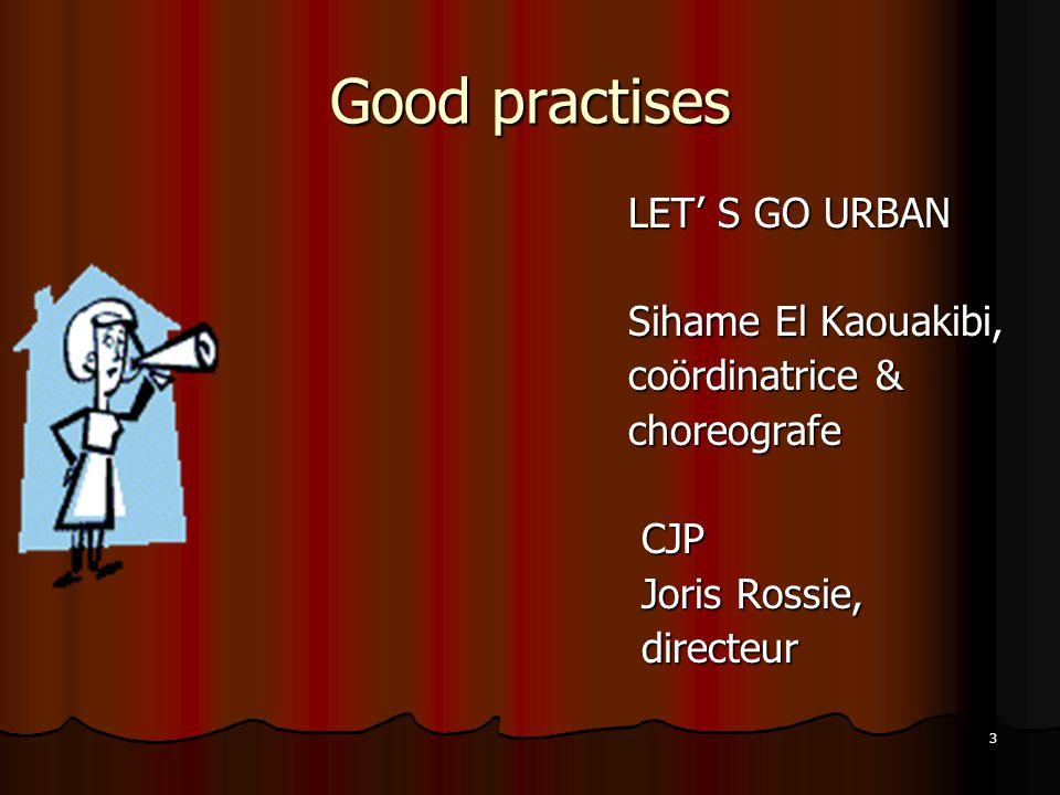 3 Good practises LET' S GO URBAN Sihame El Kaouakibi, coördinatrice & choreografe CJP Joris Rossie, directeur