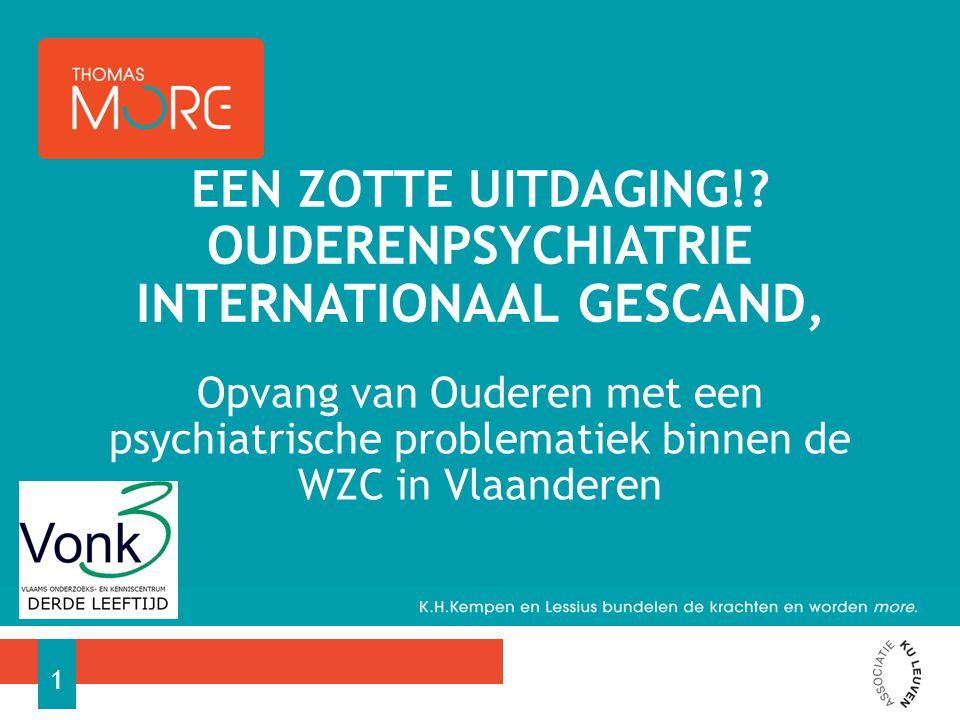 Opvang van Ouderen met een psychiatrische problematiek binnen de WZC in Vlaanderen EEN ZOTTE UITDAGING!.