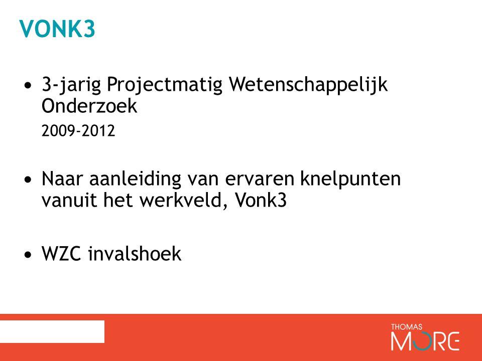 VONK3 3-jarig Projectmatig Wetenschappelijk Onderzoek 2009-2012 Naar aanleiding van ervaren knelpunten vanuit het werkveld, Vonk3 WZC invalshoek