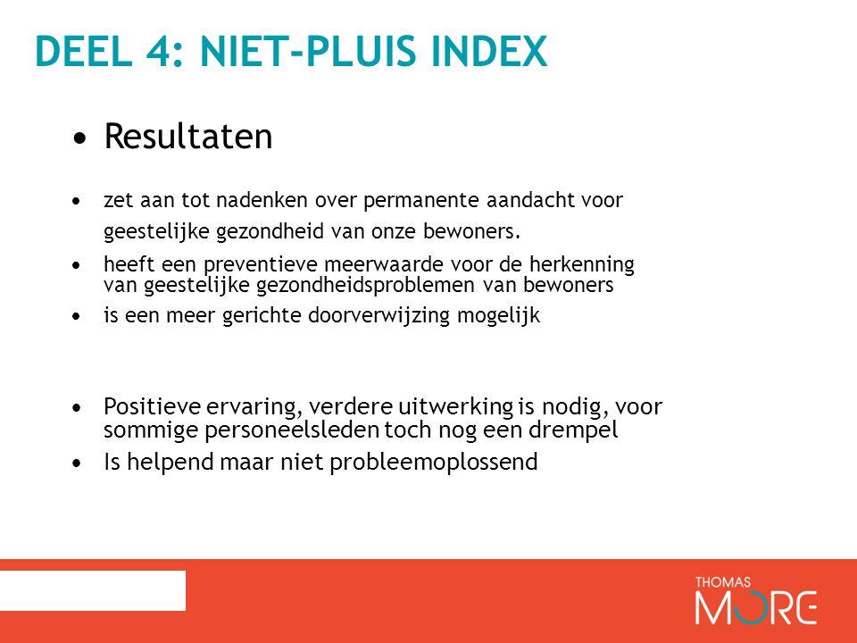 DEEL 4: NIET-PLUIS INDEX Resultaten zet aan tot nadenken over permanente aandacht voor geestelijke gezondheid van onze bewoners.
