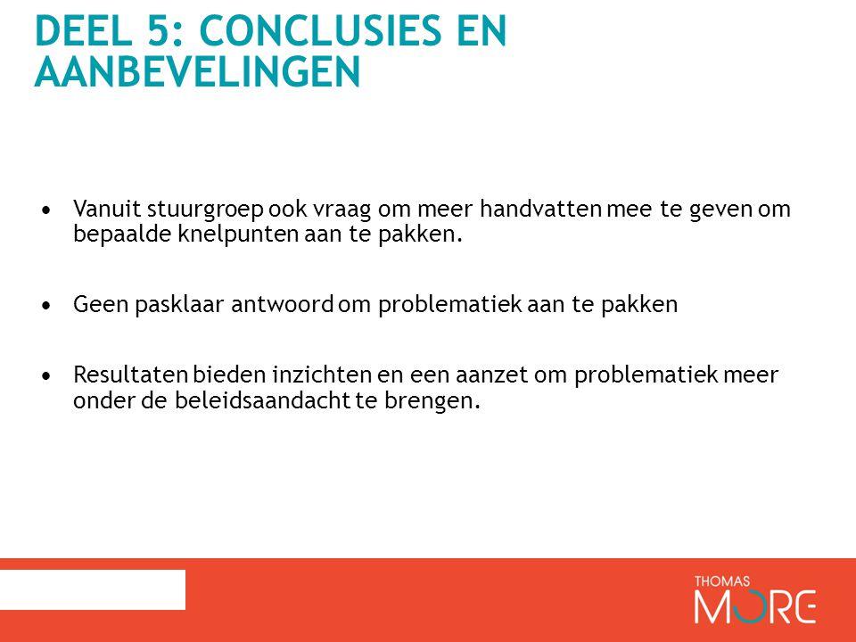 DEEL 5: CONCLUSIES EN AANBEVELINGEN Vanuit stuurgroep ook vraag om meer handvatten mee te geven om bepaalde knelpunten aan te pakken.
