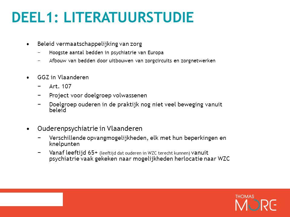 DEEL1: LITERATUURSTUDIE Beleid vermaatschappelijking van zorg − Hoogste aantal bedden in psychiatrie van Europa − Afbouw van bedden door uitbouwen van zorgcircuits en zorgnetwerken GGZ in Vlaanderen − Art.