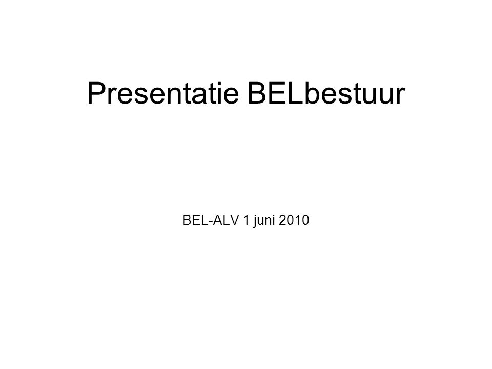 Presentatie BELbestuur BEL-ALV 1 juni 2010