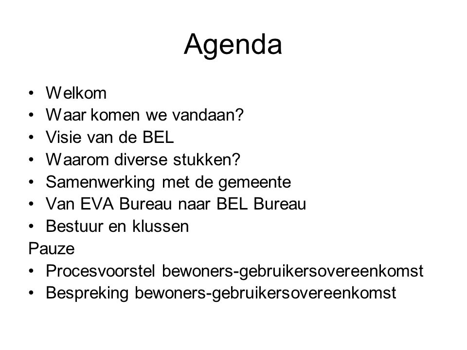 Agenda Welkom Waar komen we vandaan. Visie van de BEL Waarom diverse stukken.