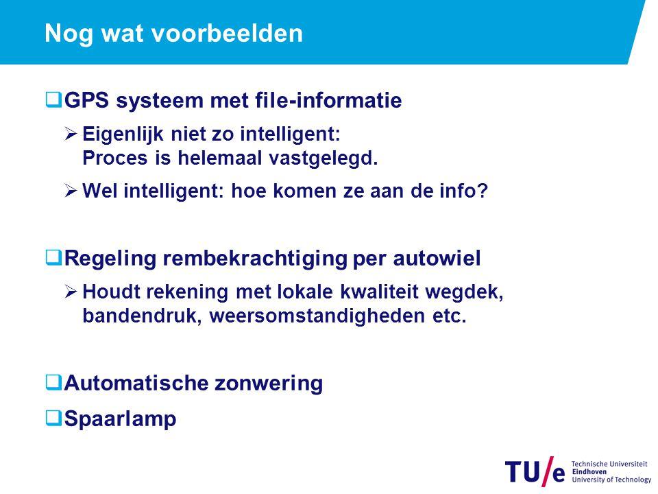 Nog wat voorbeelden  GPS systeem met file-informatie  Eigenlijk niet zo intelligent: Proces is helemaal vastgelegd.