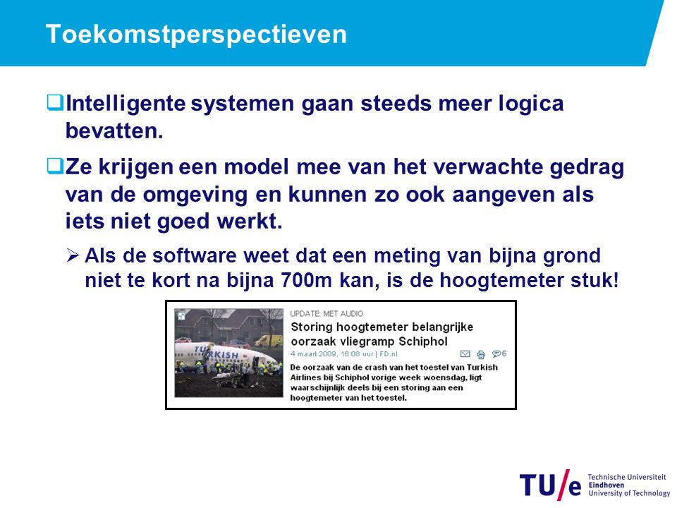 Toekomstperspectieven  Intelligente systemen gaan steeds meer logica bevatten.