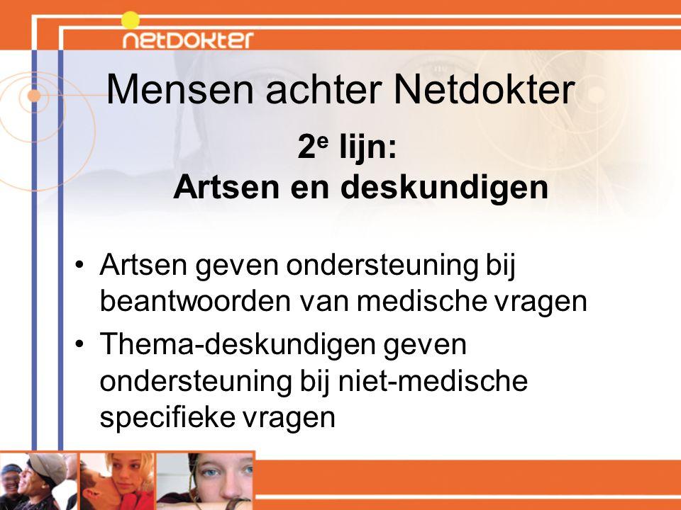 Mensen achter Netdokter 2 e lijn: Artsen en deskundigen Artsen geven ondersteuning bij beantwoorden van medische vragen Thema-deskundigen geven onders