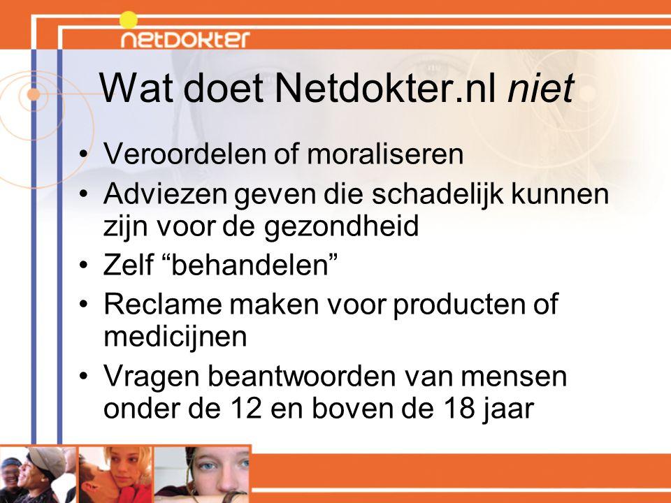 """Wat doet Netdokter.nl niet Veroordelen of moraliseren Adviezen geven die schadelijk kunnen zijn voor de gezondheid Zelf """"behandelen"""" Reclame maken voo"""