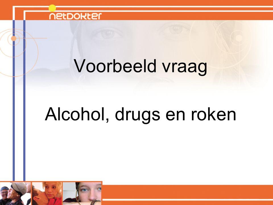 Voorbeeld vraag Alcohol, drugs en roken