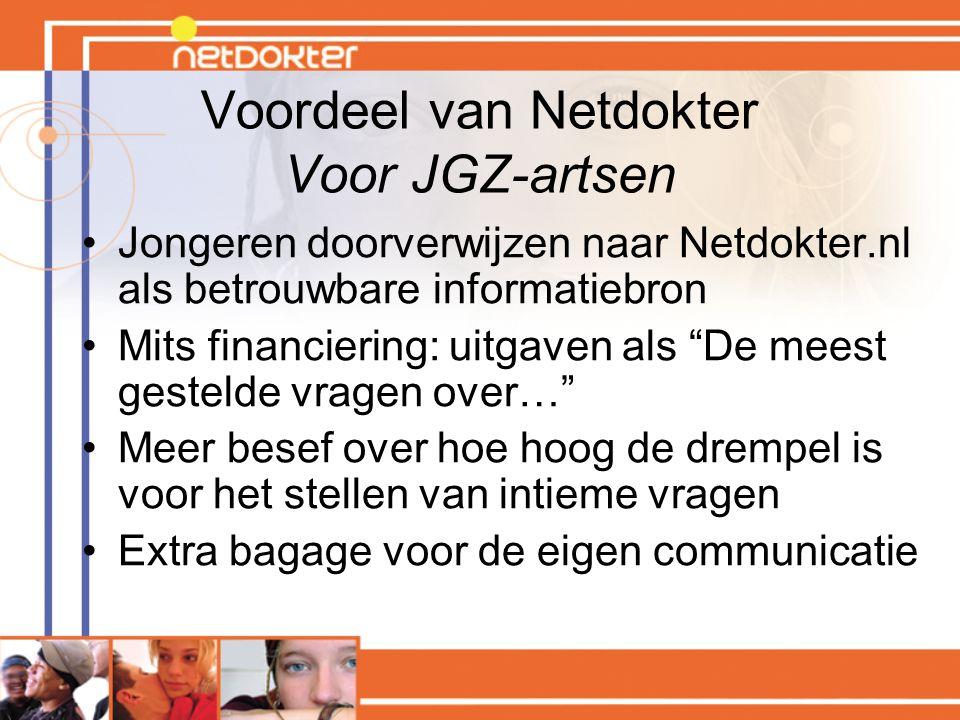 """Voordeel van Netdokter Voor JGZ-artsen Jongeren doorverwijzen naar Netdokter.nl als betrouwbare informatiebron Mits financiering: uitgaven als """"De mee"""