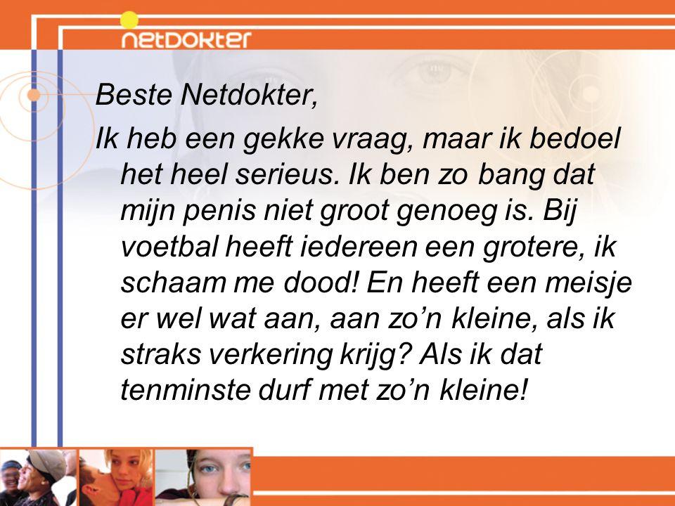 Voordeel van Netdokter Voor JGZ-artsen Jongeren doorverwijzen naar Netdokter.nl als betrouwbare informatiebron Mits financiering: uitgaven als De meest gestelde vragen over… Meer besef over hoe hoog de drempel is voor het stellen van intieme vragen Extra bagage voor de eigen communicatie