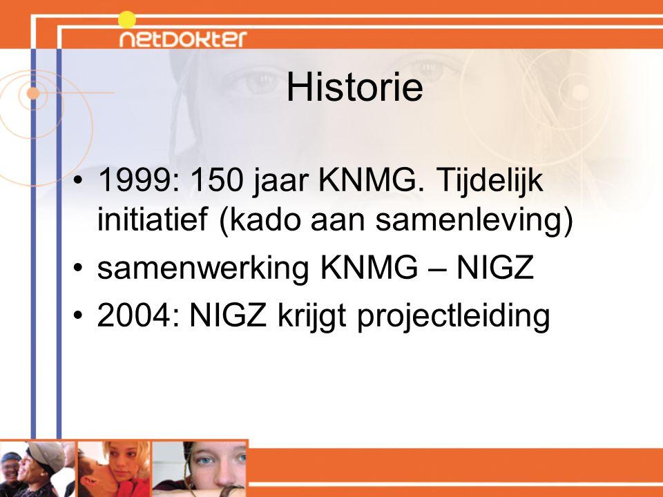 Historie 1999: 150 jaar KNMG. Tijdelijk initiatief (kado aan samenleving) samenwerking KNMG – NIGZ 2004: NIGZ krijgt projectleiding