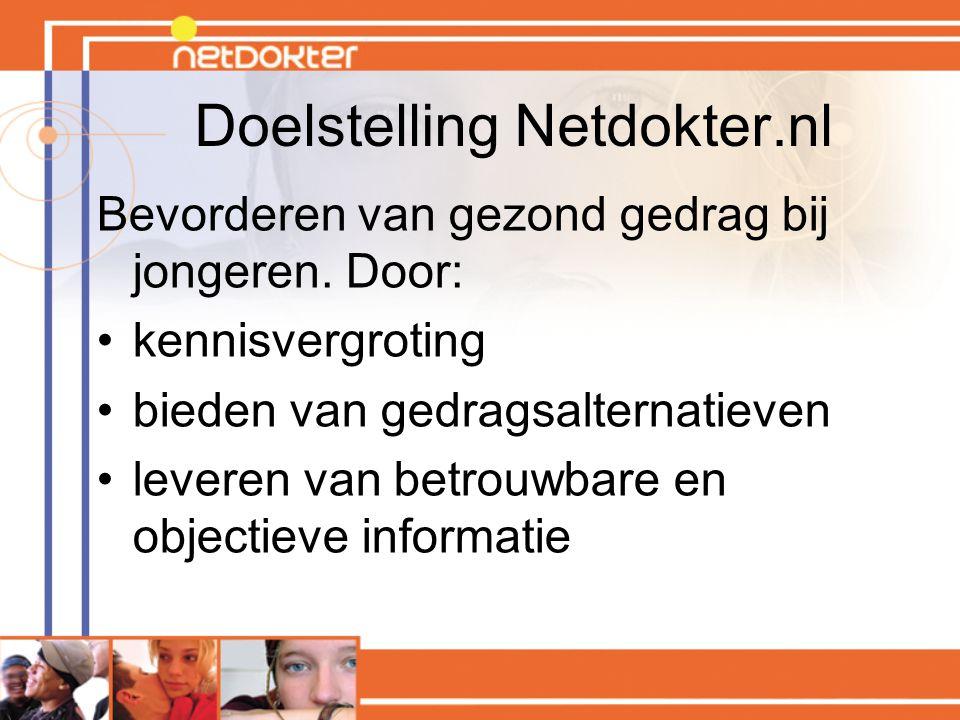 Doelstelling Netdokter.nl Bevorderen van gezond gedrag bij jongeren. Door: kennisvergroting bieden van gedragsalternatieven leveren van betrouwbare en