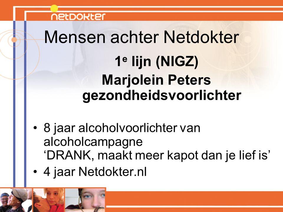 Mensen achter Netdokter 1 e lijn (NIGZ) Marjolein Peters gezondheidsvoorlichter 8 jaar alcoholvoorlichter van alcoholcampagne 'DRANK, maakt meer kapot