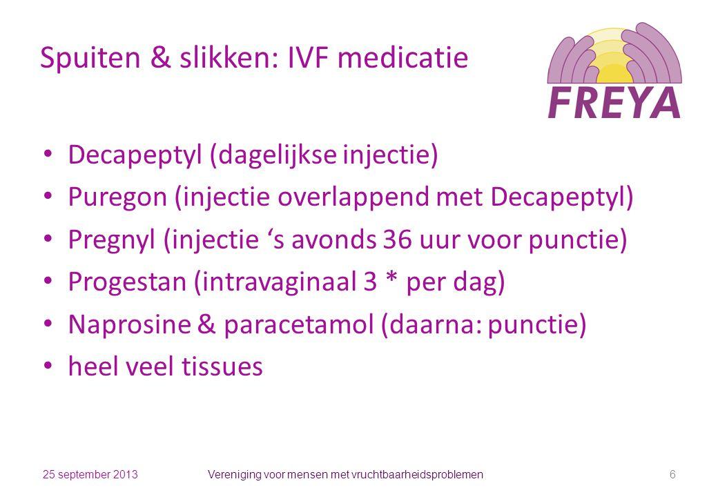 Spuiten & slikken: IVF medicatie Decapeptyl (dagelijkse injectie) Puregon (injectie overlappend met Decapeptyl) Pregnyl (injectie 's avonds 36 uur voo