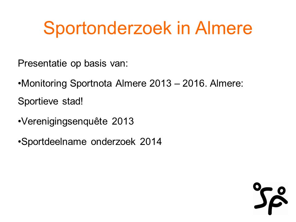 Sportonderzoek in Almere Presentatie op basis van: Monitoring Sportnota Almere 2013 – 2016. Almere: Sportieve stad! Verenigingsenquête 2013 Sportdeeln