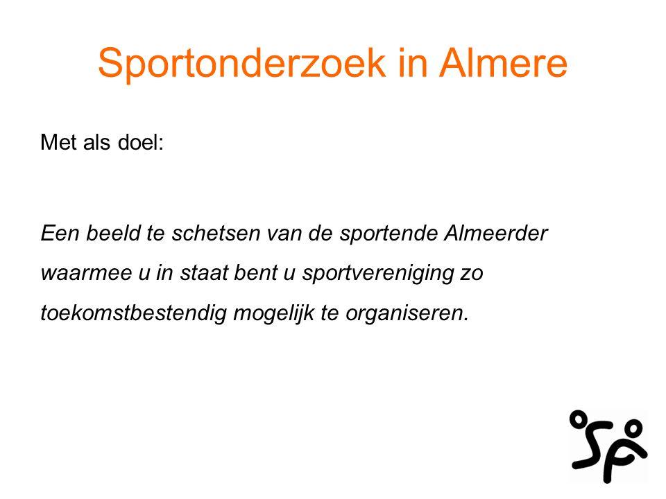 Sportonderzoek in Almere Met als doel: Een beeld te schetsen van de sportende Almeerder waarmee u in staat bent u sportvereniging zo toekomstbestendig