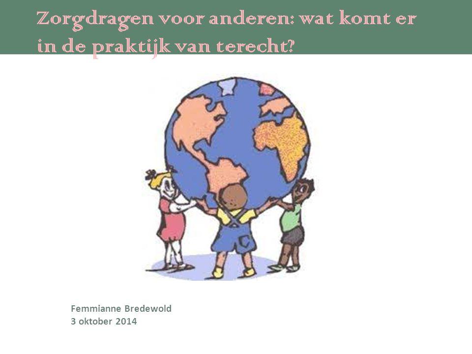 Zorgdragen voor anderen: wat komt er in de praktijk van terecht Femmianne Bredewold 3 oktober 2014