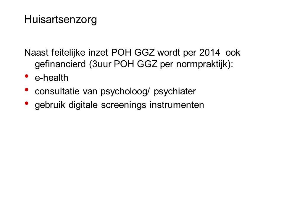 Huisartsenzorg Naast feitelijke inzet POH GGZ wordt per 2014 ook gefinancierd (3uur POH GGZ per normpraktijk): e-health consultatie van psycholoog/ ps