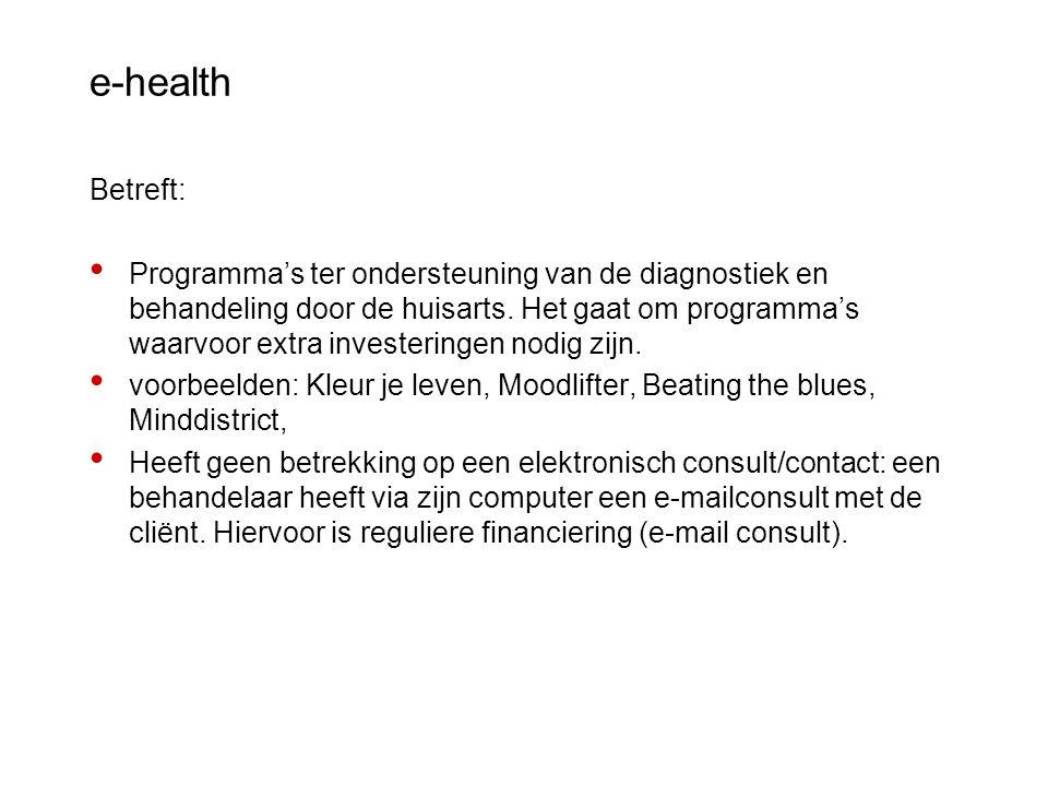 e-health Betreft: Programma's ter ondersteuning van de diagnostiek en behandeling door de huisarts. Het gaat om programma's waarvoor extra investering