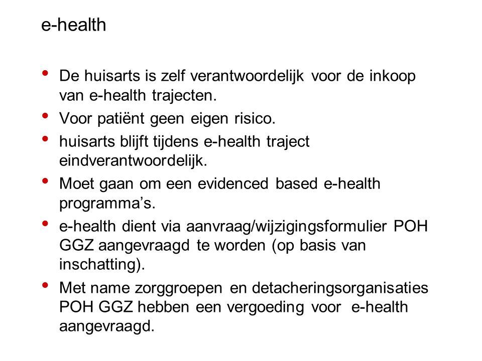 e-health De huisarts is zelf verantwoordelijk voor de inkoop van e-health trajecten. Voor patiënt geen eigen risico. huisarts blijft tijdens e-health
