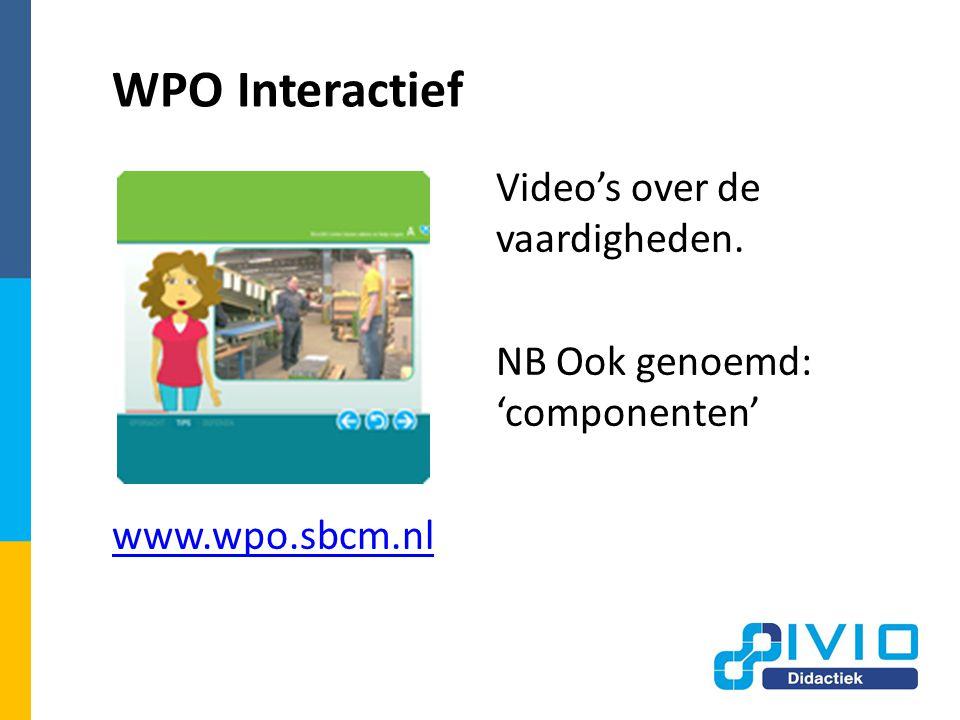 WPO Interactief Video's over de vaardigheden. NB Ook genoemd: 'componenten' www.wpo.sbcm.nl