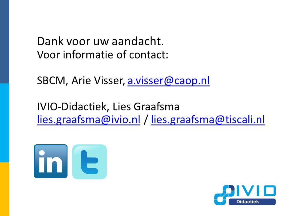 Dank voor uw aandacht. Voor informatie of contact: SBCM, Arie Visser, a.visser@caop.nla.visser@caop.nl IVIO-Didactiek, Lies Graafsma lies.graafsma@ivi