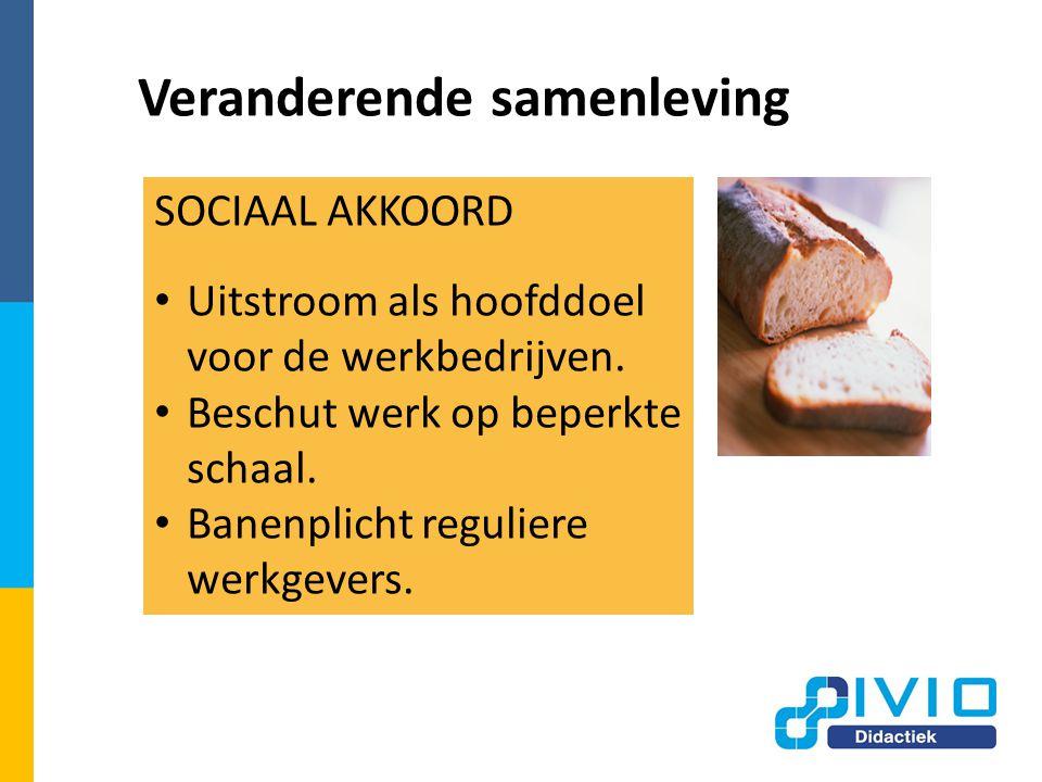 Veranderende samenleving SOCIAAL AKKOORD Uitstroom als hoofddoel voor de werkbedrijven.