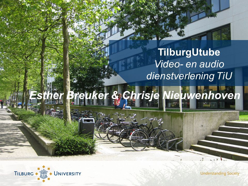 TilburgUtube Video- en audio dienstverlening TiU Esther Breuker & Chrisje Nieuwenhoven