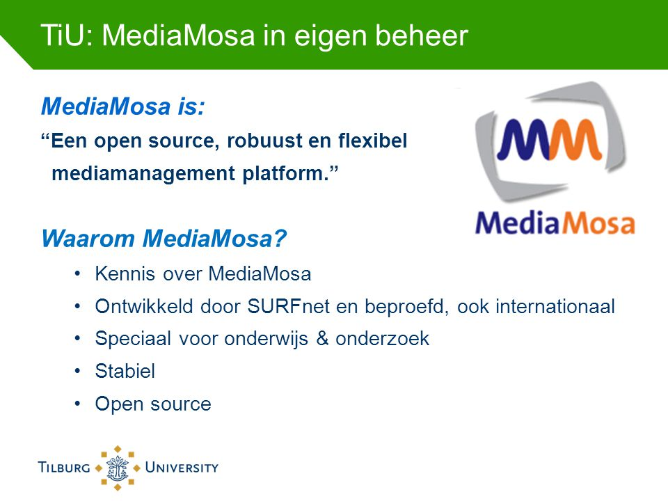 TiU: MediaMosa in eigen beheer MediaMosa is: Een open source, robuust en flexibel mediamanagement platform. Waarom MediaMosa.