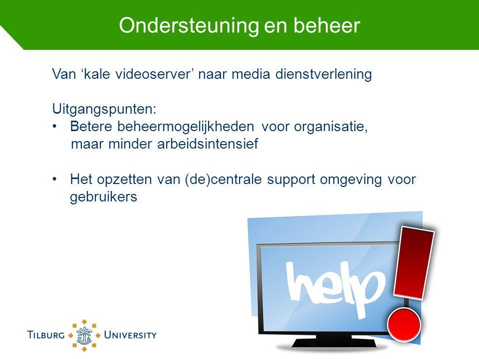 Ondersteuning en beheer Van 'kale videoserver' naar media dienstverlening Uitgangspunten: Betere beheermogelijkheden voor organisatie, maar minder arb