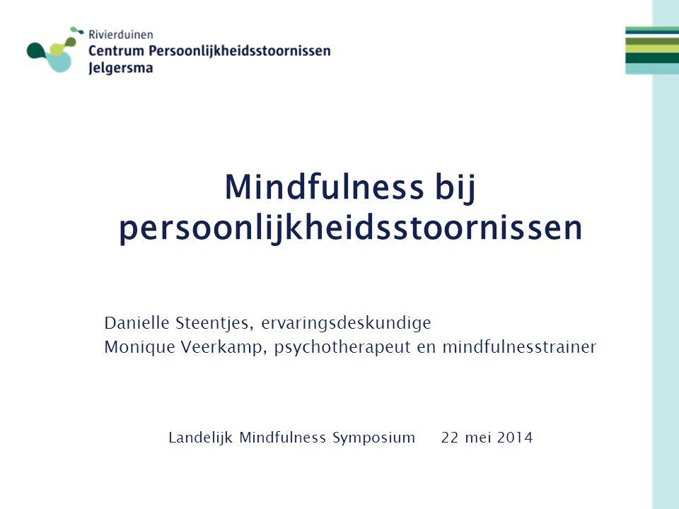 Danielle Steentjes, ervaringsdeskundige Monique Veerkamp, psychotherapeut en mindfulnesstrainer Mindfulness bij persoonlijkheidsstoornissen Landelijk