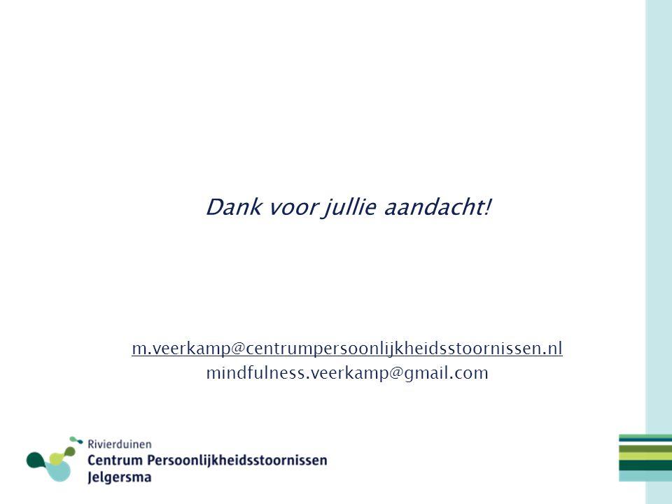 Dank voor jullie aandacht! m.veerkamp@centrumpersoonlijkheidsstoornissen.nl mindfulness.veerkamp@gmail.com