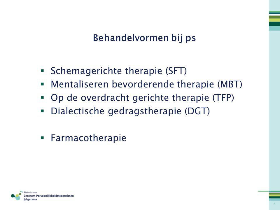 6 Behandelvormen bij ps  Schemagerichte therapie (SFT)  Mentaliseren bevorderende therapie (MBT)  Op de overdracht gerichte therapie (TFP)  Dialec
