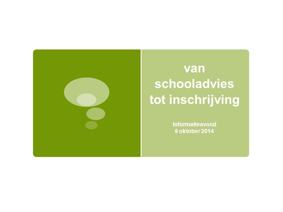 van schooladvies tot inschrijving Informatieavond 9 oktober 2014